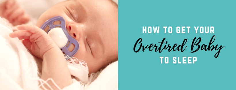 how to get your overtired baby to sleep