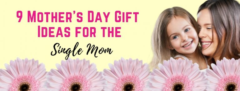 9 Mother's Day Gifts for Single Moms