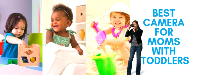 best camera for moms with toddlers